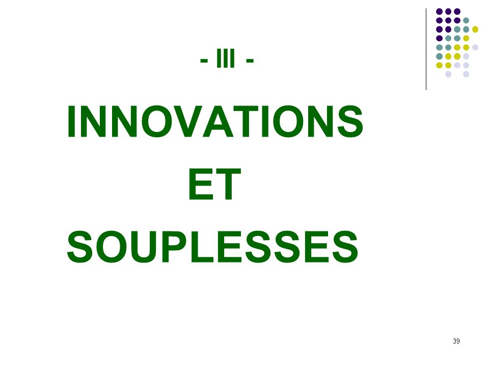 39 - III - INNOVATIONS ET SOUPLESSES