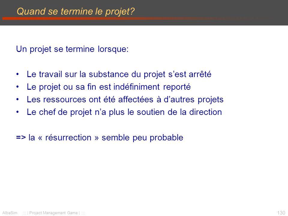 131 AlbaSim ::: | Project Management Game | ::: Différentes façon de terminer… 4 Modes fondamentaux de terminaison des projets 1.Terminaison par Extinction 2.Terminaison par Addition 3.Terminaison par Intégration 4.Terminaison par Famine
