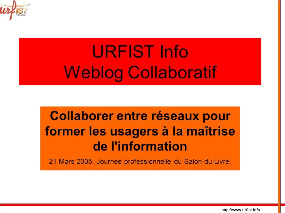 http://www.urfist.info URFIST Info Weblog Collaboratif Collaborer entre réseaux pour former les usagers à la maîtrise de l'information 21 Mars 2005. J