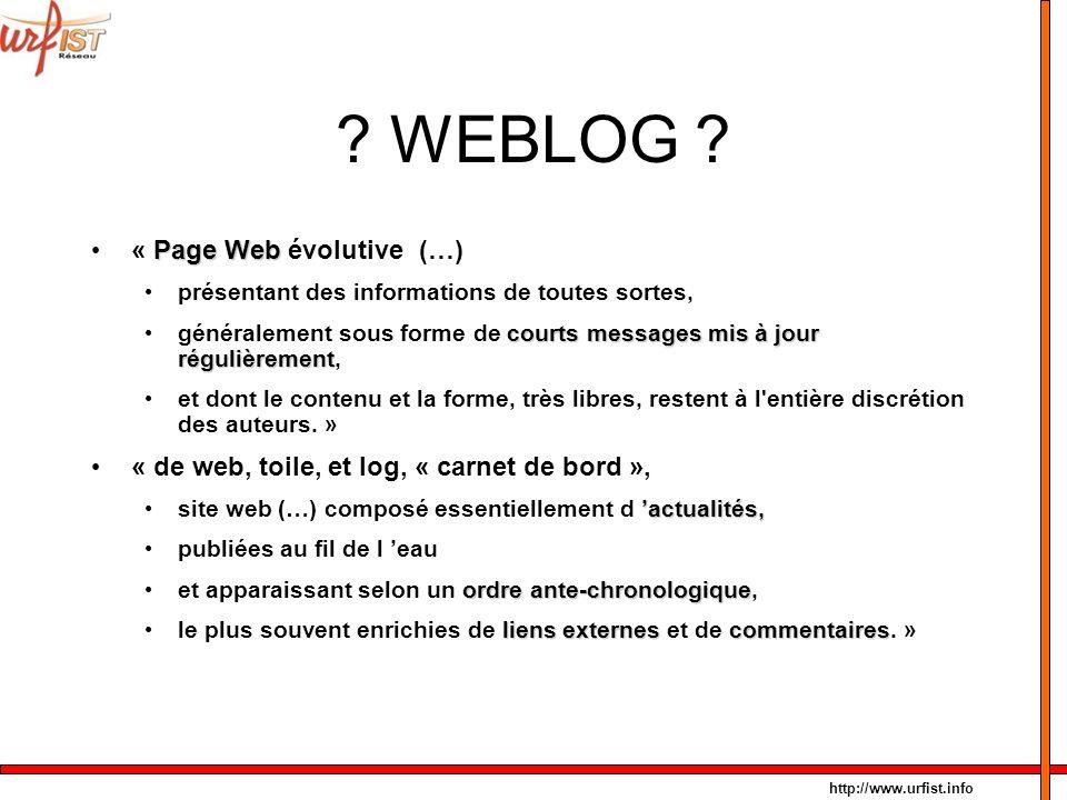 http://www.urfist.info ? WEBLOG ? Page Web « Page Web évolutive (…) présentant des informations de toutes sortes, courts messagesmis à jour régulièrem