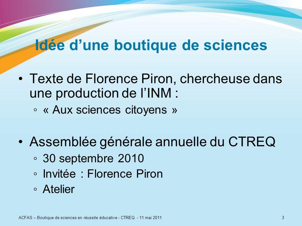 ACFAS – Boutique de sciences en réussite éducative - CTREQ - 11 mai 20113 Idée dune boutique de sciences Texte de Florence Piron, chercheuse dans une