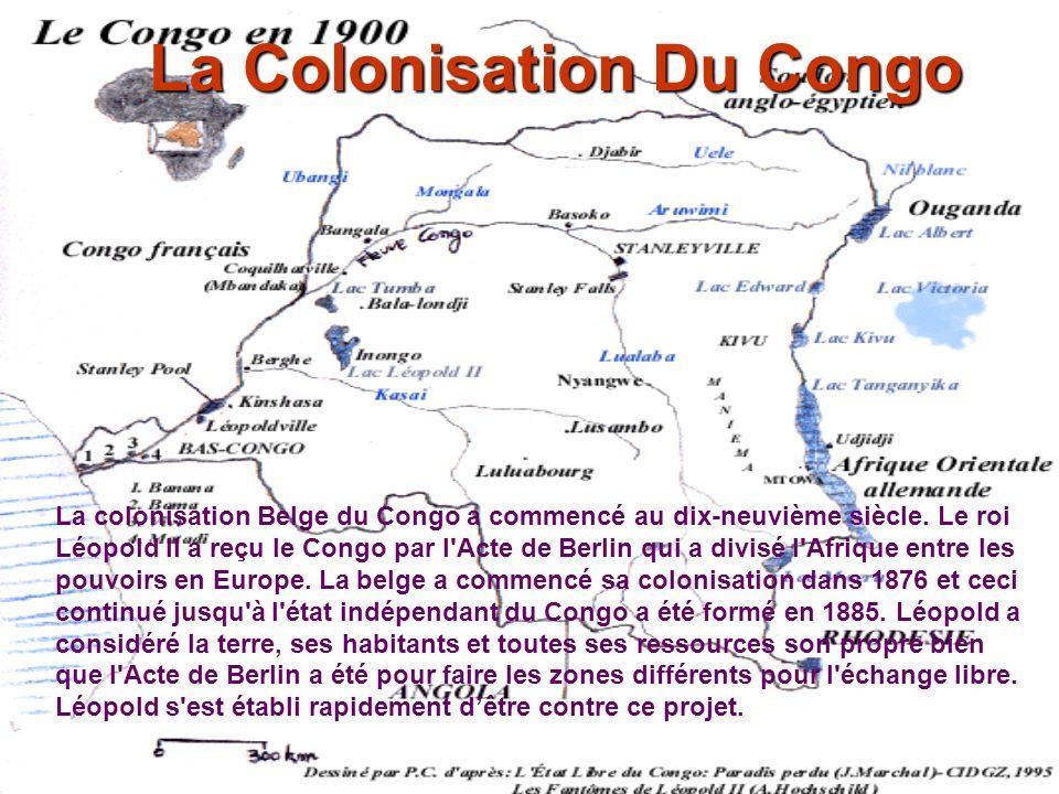 La Colonisation Du Congo La colonisation Belge du Congo a commencé au dix-neuvième siècle. Le roi Léopold II a reçu le Congo par l'Acte de Berlin qui