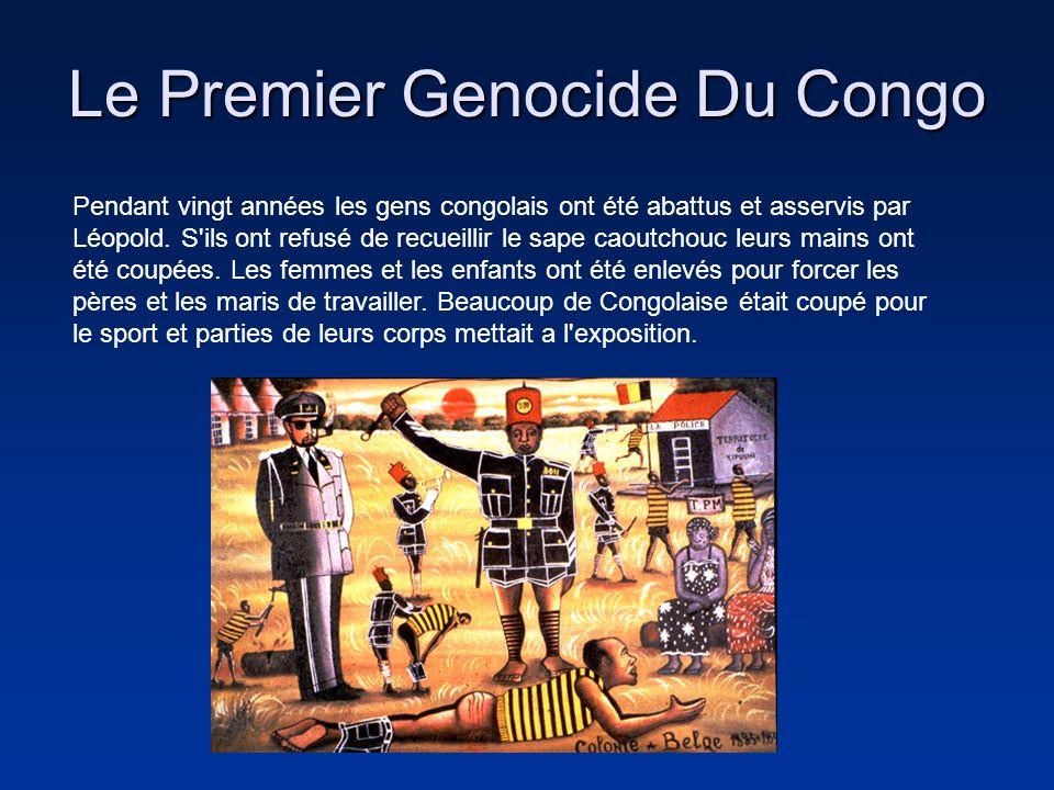 Le Premier Genocide Du Congo Pendant vingt années les gens congolais ont été abattus et asservis par Léopold. S'ils ont refusé de recueillir le sape c