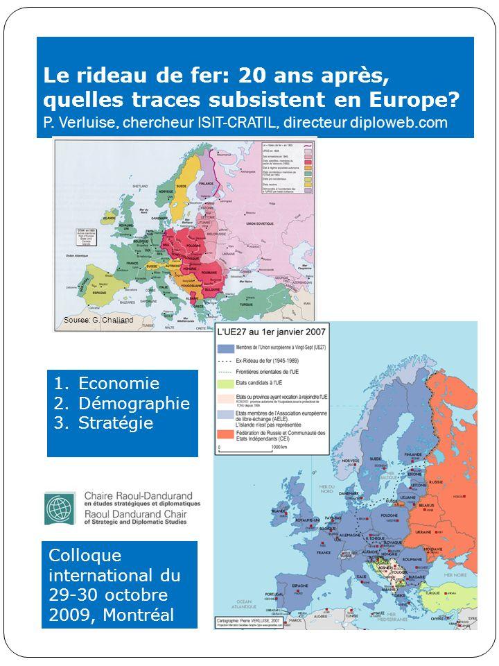 Le rideau de fer: 20 ans après, quelles traces subsistent en Europe? P. Verluise, chercheur ISIT-CRATIL, directeur diploweb.com 1.Economie 2.Démograph