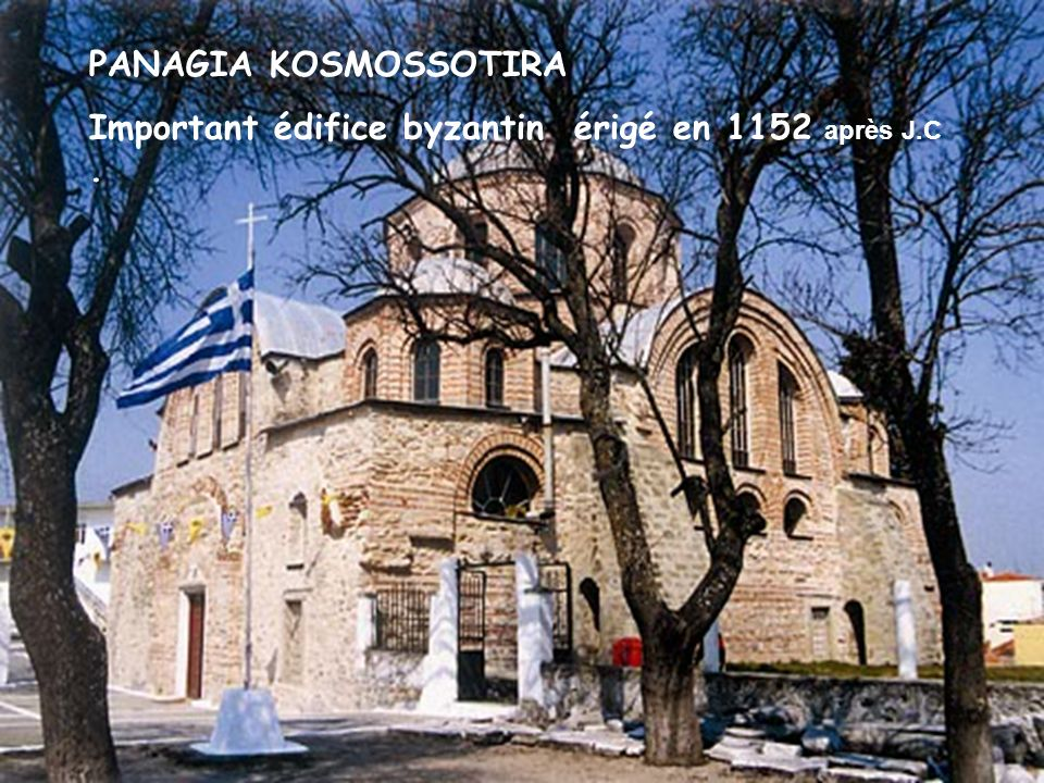 Feres la vieille ville de Vira PANAGIA KOSMOSSOTIRA Important édifice byzantin érigé en 1152 a près J.C.