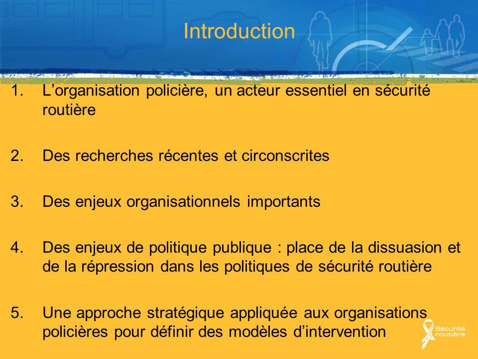 Introduction 1.Lorganisation policière, un acteur essentiel en sécurité routière 2.Des recherches récentes et circonscrites 3.Des enjeux organisationn