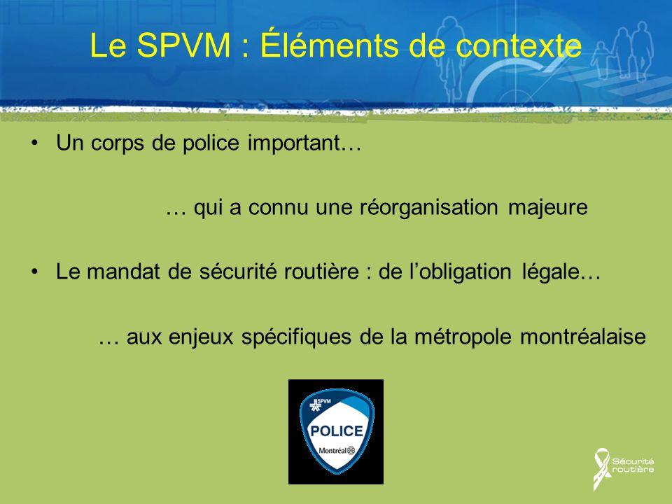 Le SPVM : Éléments de contexte Un corps de police important… … qui a connu une réorganisation majeure Le mandat de sécurité routière : de lobligation