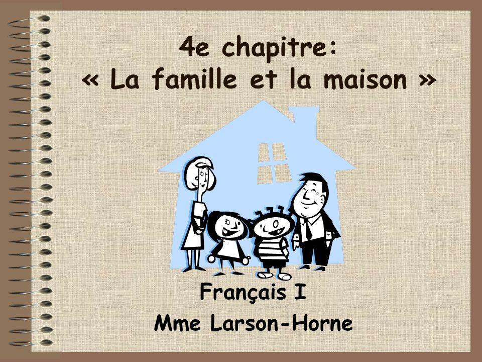4e chapitre: « La famille et la maison » Français I Mme Larson-Horne