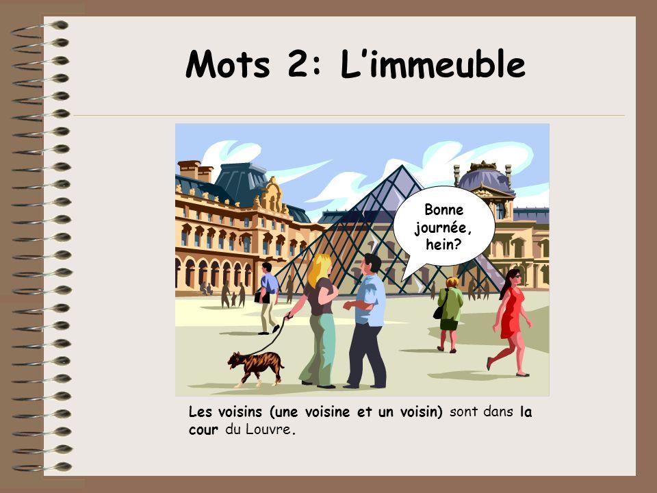 Mots 2: Limmeuble Les voisins (une voisine et un voisin) sont dans la cour du Louvre. Bonne journée, hein?