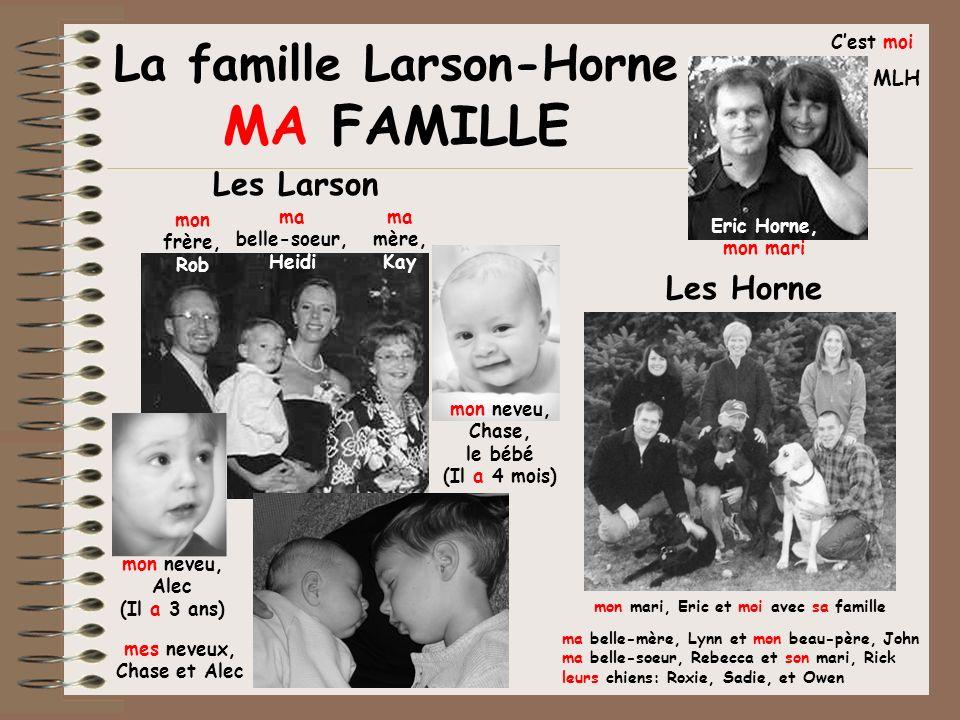 La famille Larson-Horne MA FAMILLE mon frère, Rob ma belle-soeur, Heidi ma mère, Kay mon neveu, Alec (Il a 3 ans) mon neveu, Chase, le bébé (Il a 4 mo
