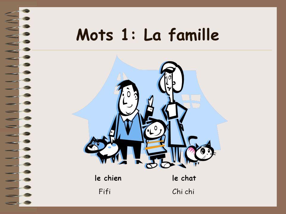 Mots 1: La famille le chienle chat Fifi Chi chi
