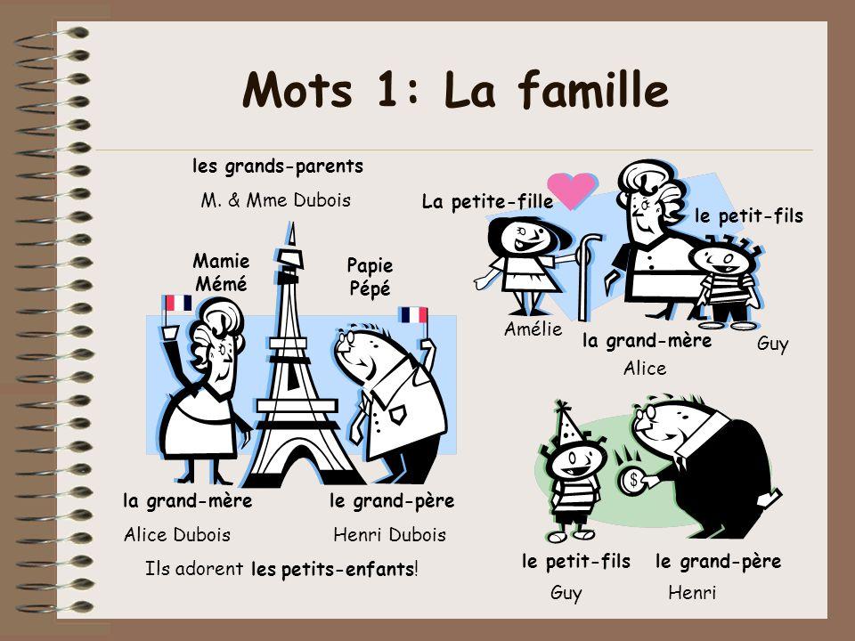 Mots 1: La famille les grands-parents M. & Mme Dubois la grand-mère le grand-père Alice Dubois Henri Dubois Ils adorent les petits-enfants! la grand-m