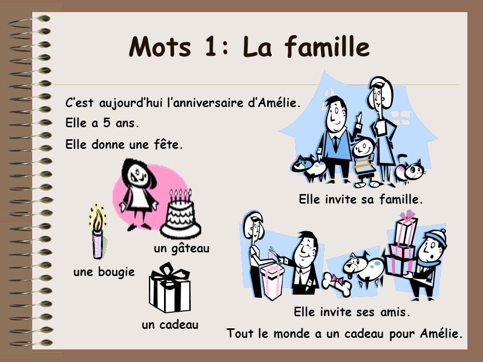 Mots 1: La famille un cadeau un gâteau Elle a 5 ans. Elle donne une fête. Elle invite sa famille. Elle invite ses amis. Tout le monde a un cadeau pour