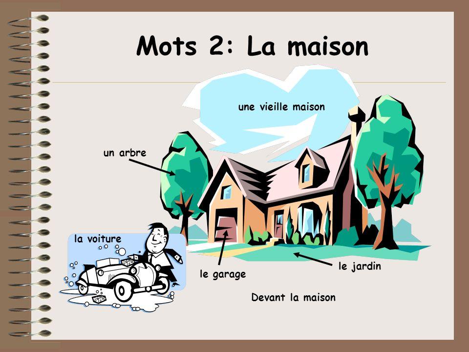 Mots 2: La maison le jardin le garage la voiture un arbre une vieille maison Devant la maison
