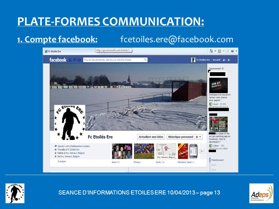SEANCE DINFORMATIONS ETOILES ERE 10/04/2013 – page 13 PLATE-FORMES COMMUNICATION: 1. Compte facebook:fcetoiles.ere@facebook.com