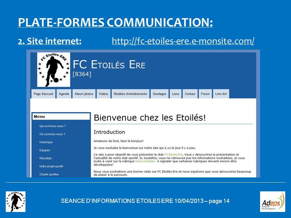 2. Site internet: SEANCE DINFORMATIONS ETOILES ERE 10/04/2013 – page 14 PLATE-FORMES COMMUNICATION: http://fc-etoiles-ere.e-monsite.com/