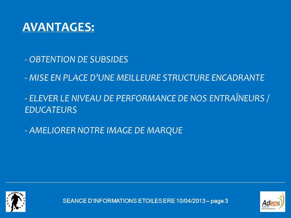 SEANCE DINFORMATIONS ETOILES ERE 10/04/2013 – page 3 AVANTAGES: - OBTENTION DE SUBSIDES - MISE EN PLACE DUNE MEILLEURE STRUCTURE ENCADRANTE - ELEVER L