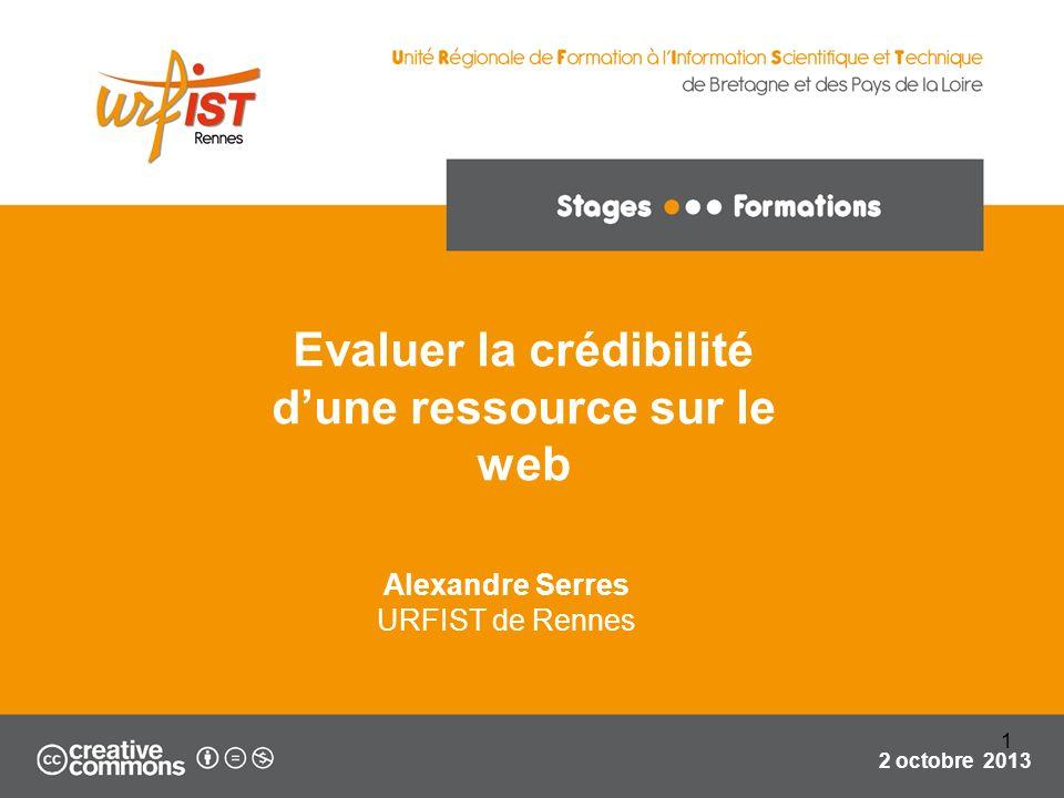 Evaluer la crédibilité dune ressource sur le web Alexandre Serres URFIST de Rennes 2 octobre 2013 1