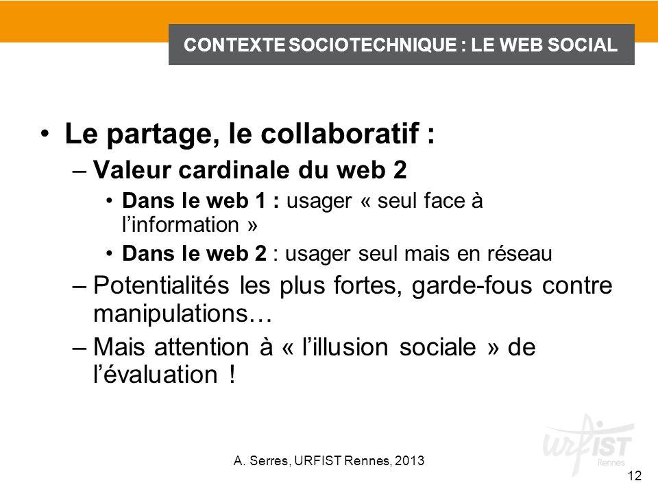 Le partage, le collaboratif : –Valeur cardinale du web 2 Dans le web 1 : usager « seul face à linformation » Dans le web 2 : usager seul mais en résea