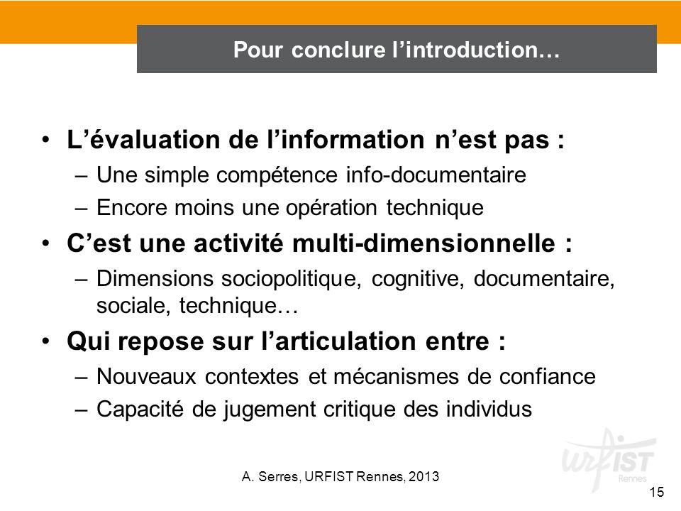 Lévaluation de linformation nest pas : –Une simple compétence info-documentaire –Encore moins une opération technique Cest une activité multi-dimensio