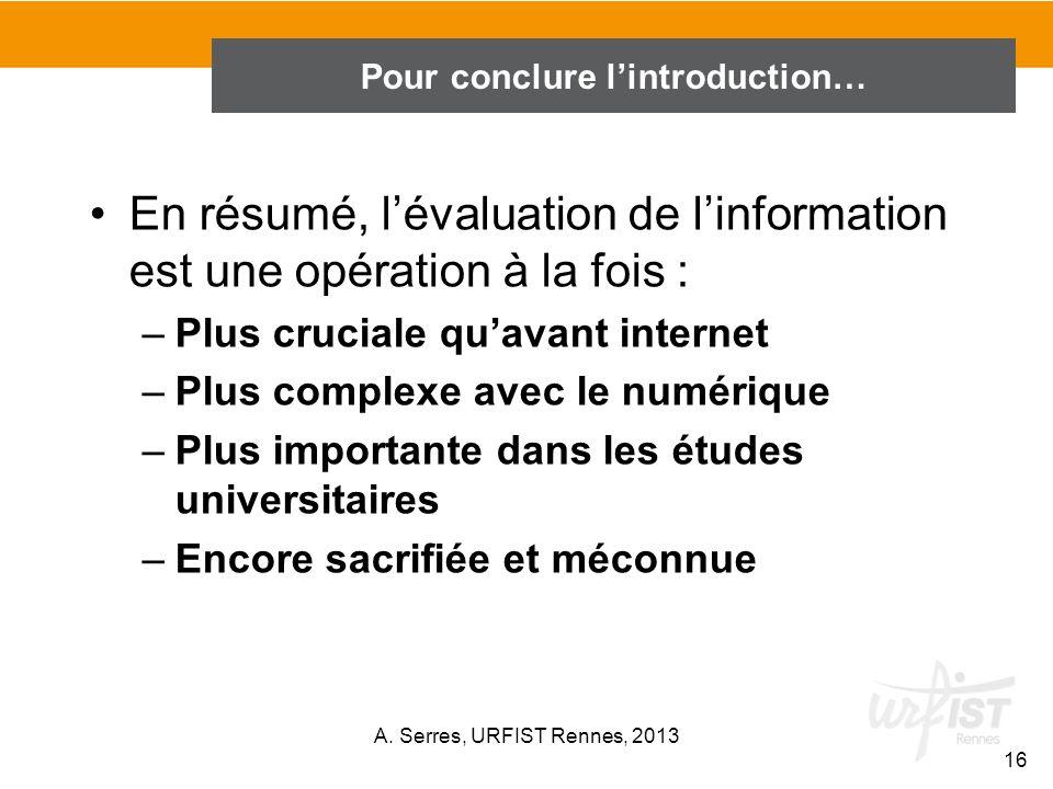 En conclusion de lintroduction… En résumé, lévaluation de linformation est une opération à la fois : –Plus cruciale quavant internet –Plus complexe av