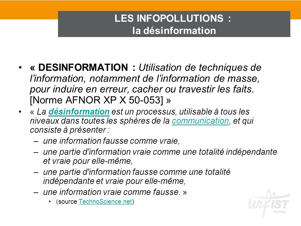 « DESINFORMATION : Utilisation de techniques de linformation, notamment de linformation de masse, pour induire en erreur, cacher ou travestir les fait
