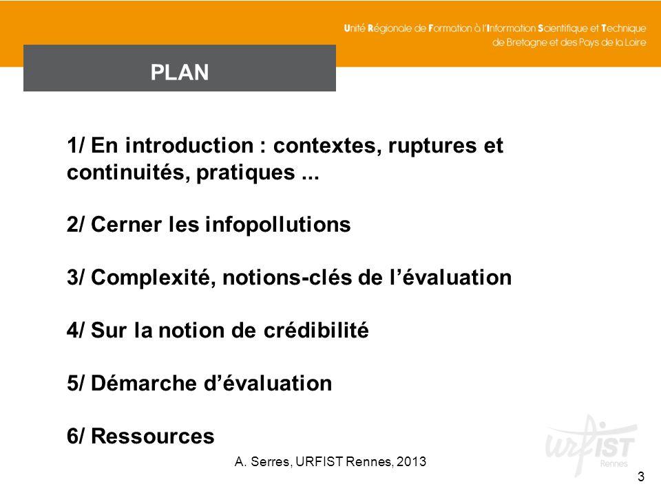 PLAN 1/ En introduction : contextes, ruptures et continuités, pratiques... 2/ Cerner les infopollutions 3/ Complexité, notions-clés de lévaluation 4/