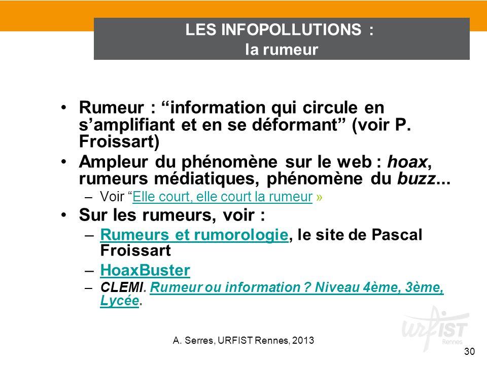Rumeur : information qui circule en samplifiant et en se déformant (voir P. Froissart) Ampleur du phénomène sur le web : hoax, rumeurs médiatiques, ph