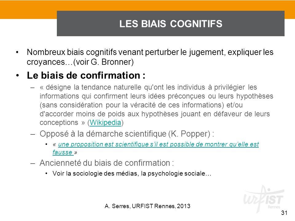 Nombreux biais cognitifs venant perturber le jugement, expliquer les croyances…(voir G. Bronner) Le biais de confirmation : –« désigne la tendance nat