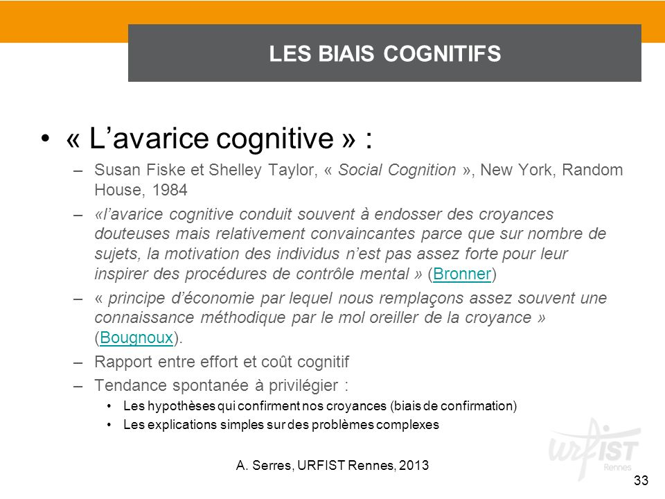 « Lavarice cognitive » : –Susan Fiske et Shelley Taylor, « Social Cognition », New York, Random House, 1984 –«lavarice cognitive conduit souvent à end