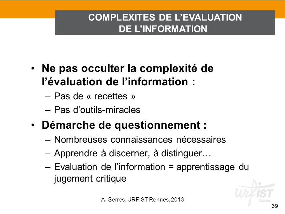 Ne pas occulter la complexité de lévaluation de linformation : –Pas de « recettes » –Pas doutils-miracles Démarche de questionnement : –Nombreuses con