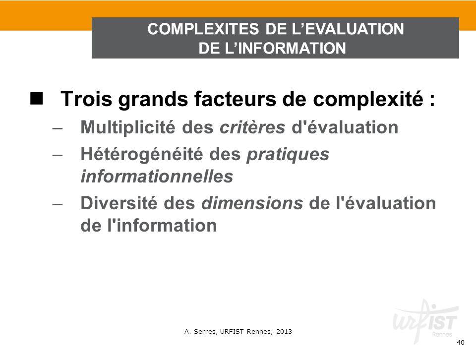 A. Serres, URFIST Rennes, 2013 40 Trois grands facteurs de complexité : –Multiplicité des critères d'évaluation –Hétérogénéité des pratiques informati