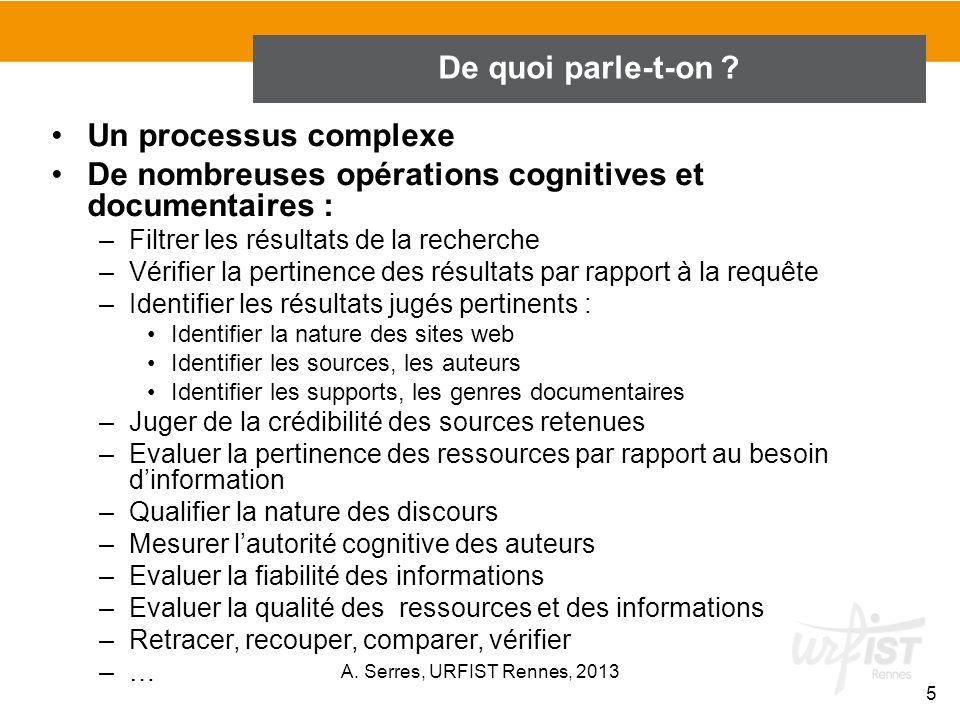 De quoi parle-t-on ? Un processus complexe De nombreuses opérations cognitives et documentaires : –Filtrer les résultats de la recherche –Vérifier la