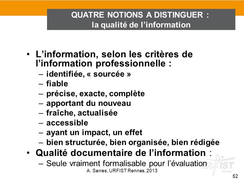 Linformation, selon les critères de linformation professionnelle : –identifiée, « sourcée » –fiable –précise, exacte, complète –apportant du nouveau –