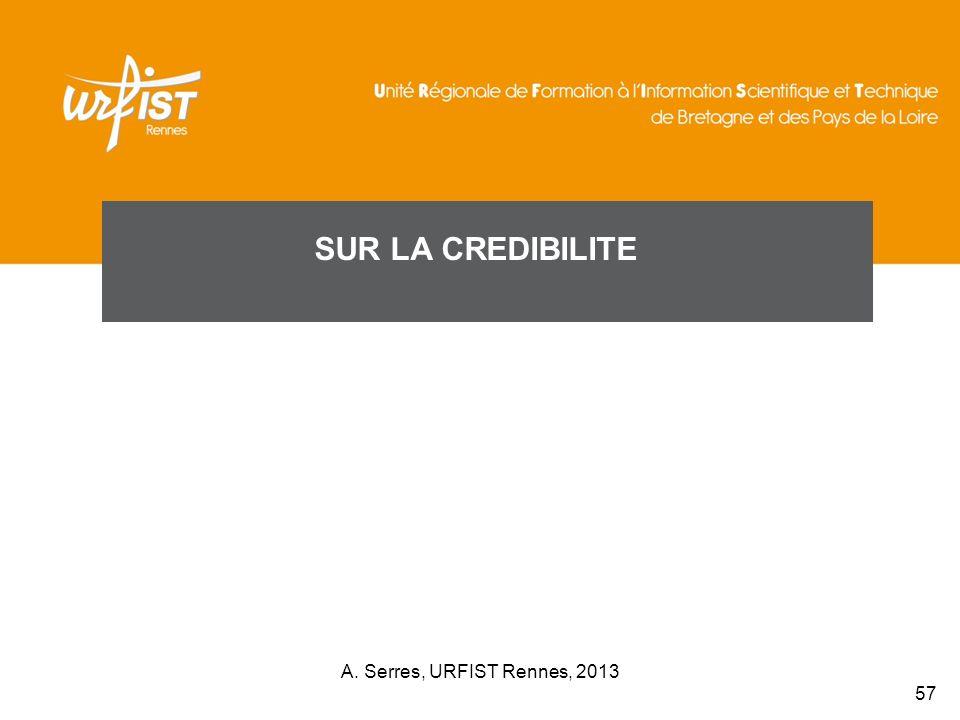 SUR LA CREDIBILITE A. Serres, URFIST Rennes, 2013 57