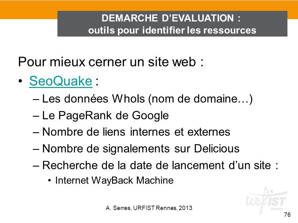 Pour mieux cerner un site web : SeoQuake :SeoQuake –Les données WhoIs (nom de domaine…) –Le PageRank de Google –Nombre de liens internes et externes –