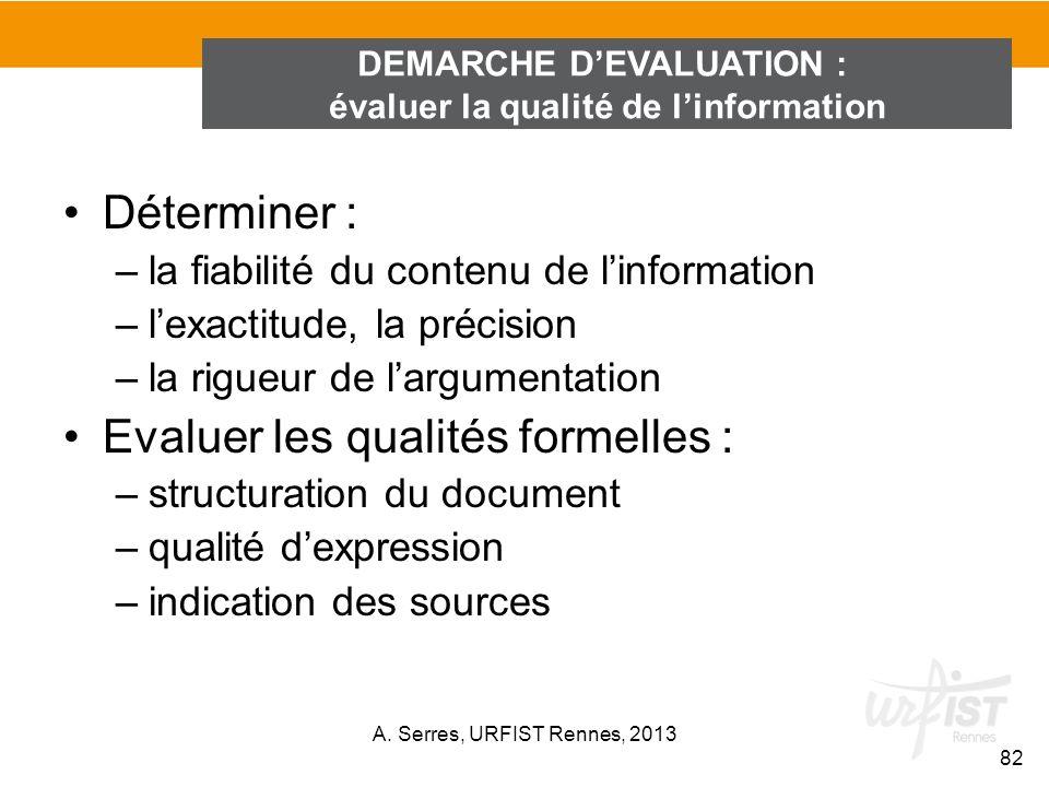 Déterminer : –la fiabilité du contenu de linformation –lexactitude, la précision –la rigueur de largumentation Evaluer les qualités formelles : –struc