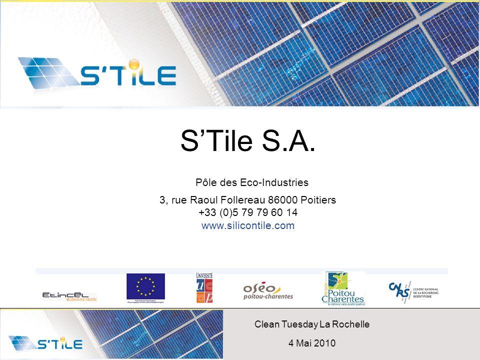 Clean Tuesday La Rochelle 4 Mai 2010 STile S.A. Pôle des Eco-Industries 3, rue Raoul Follereau 86000 Poitiers +33 (0)5 79 79 60 14 www.silicontile.com