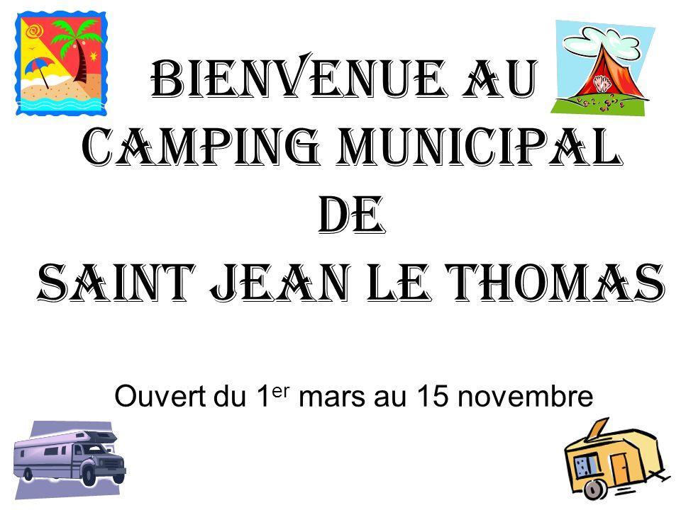 BIENVENUE AU CAMPING MUNICIPAL DE SAINT JEAN LE THOMAS Ouvert du 1 er mars au 15 novembre
