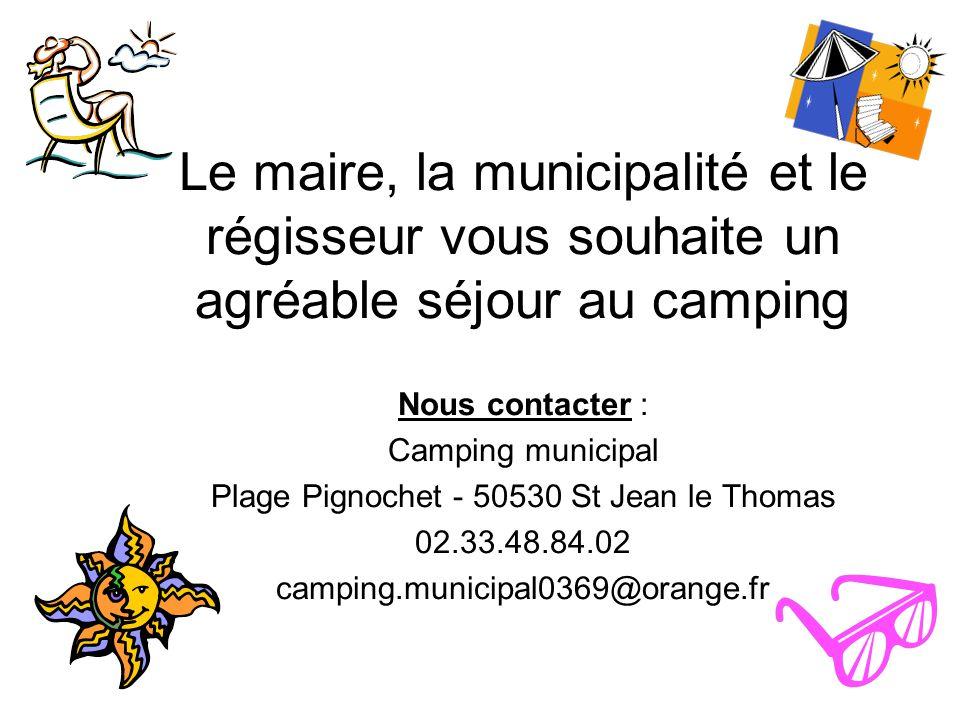 Le maire, la municipalité et le régisseur vous souhaite un agréable séjour au camping Nous contacter : Camping municipal Plage Pignochet - 50530 St Je