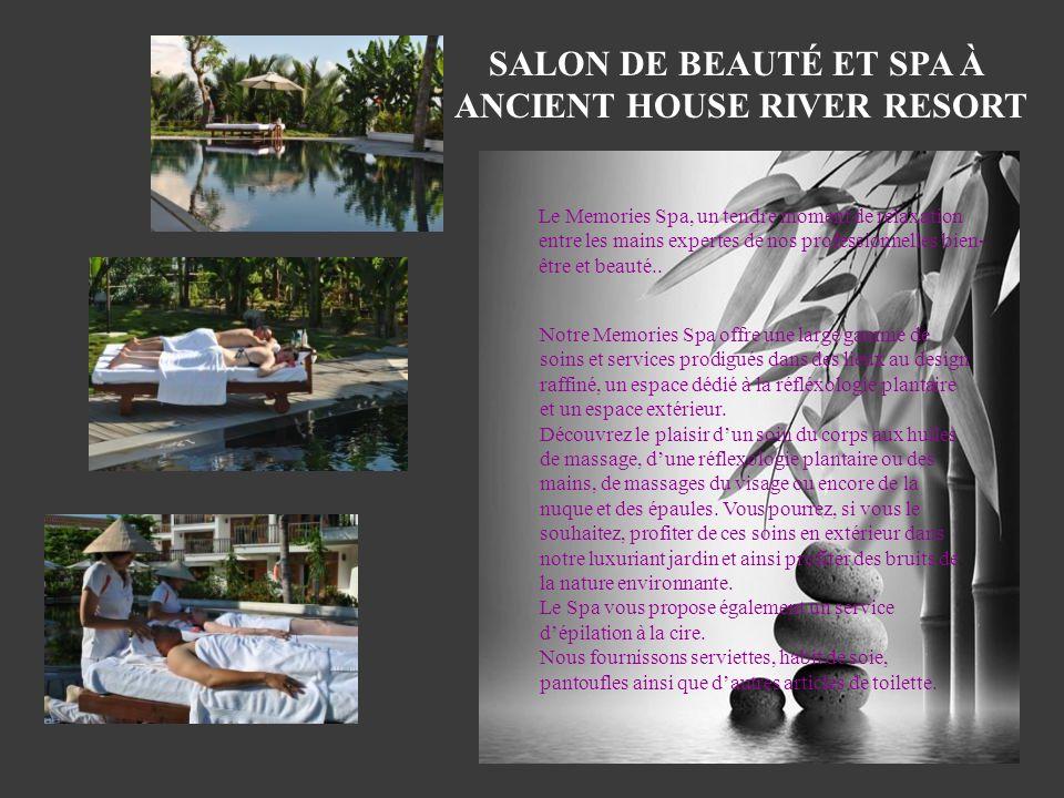 SALON DE BEAUTÉ ET SPA À ANCIENT HOUSE RIVER RESORT Le Memories Spa, un tendre moment de relaxation entre les mains expertes de nos professionnelles b