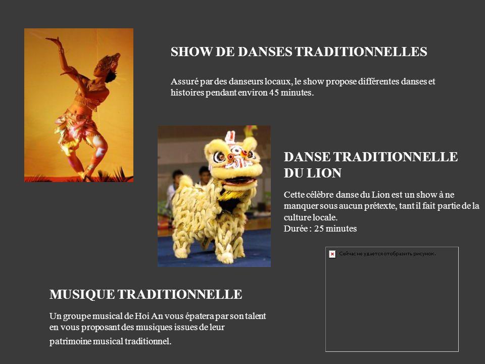 SHOW DE DANSES TRADITIONNELLES Assuré par des danseurs locaux, le show propose différentes danses et histoires pendant environ 45 minutes. DANSE TRADI