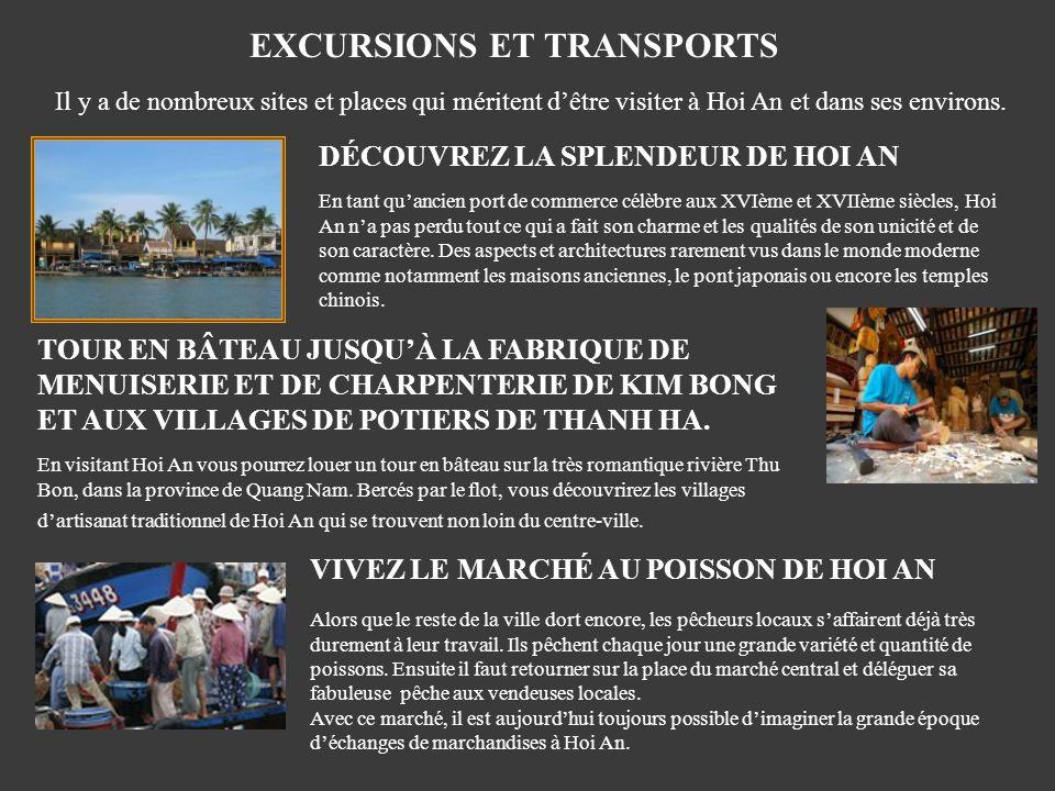 EXCURSIONS ET TRANSPORTS Il y a de nombreux sites et places qui méritent dêtre visiter à Hoi An et dans ses environs. DÉCOUVREZ LA SPLENDEUR DE HOI AN