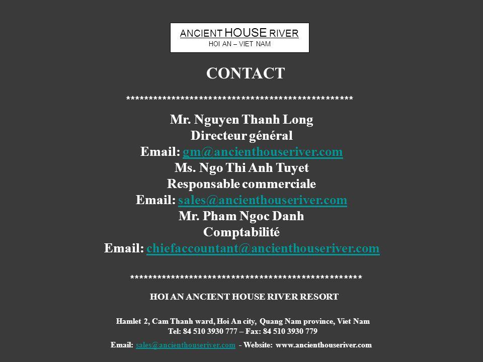 ANCIENT HOUSE RIVER HOI AN – VIET NAM CONTACT Mr. Nguyen Thanh Long Directeur général Email: gm@ancienthouseriver.comgm@ancienthouseriver.com Ms. Ngo