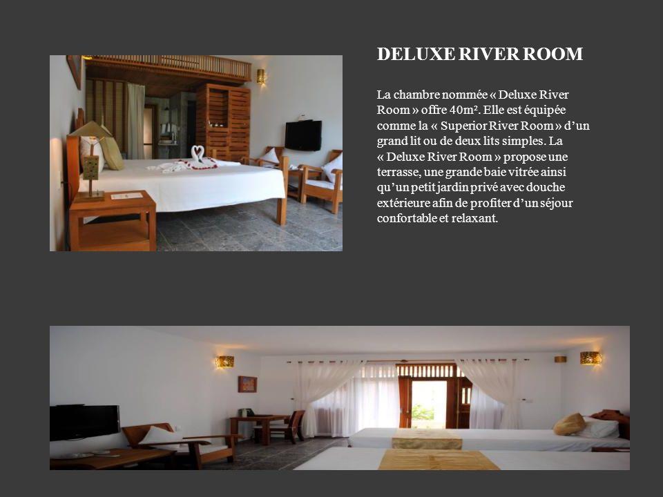 La chambre nommée « Deluxe River Room » offre 40m². Elle est équipée comme la « Superior River Room » dun grand lit ou de deux lits simples. La « Delu