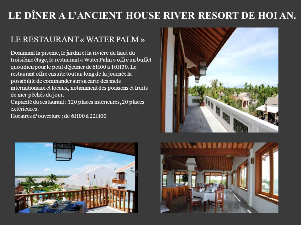 LE RESTAURANT « WATER PALM » Dominant la piscine, le jardin et la rivière du haut du troisième étage, le restaurant « Water Palm » offre un buffet quo