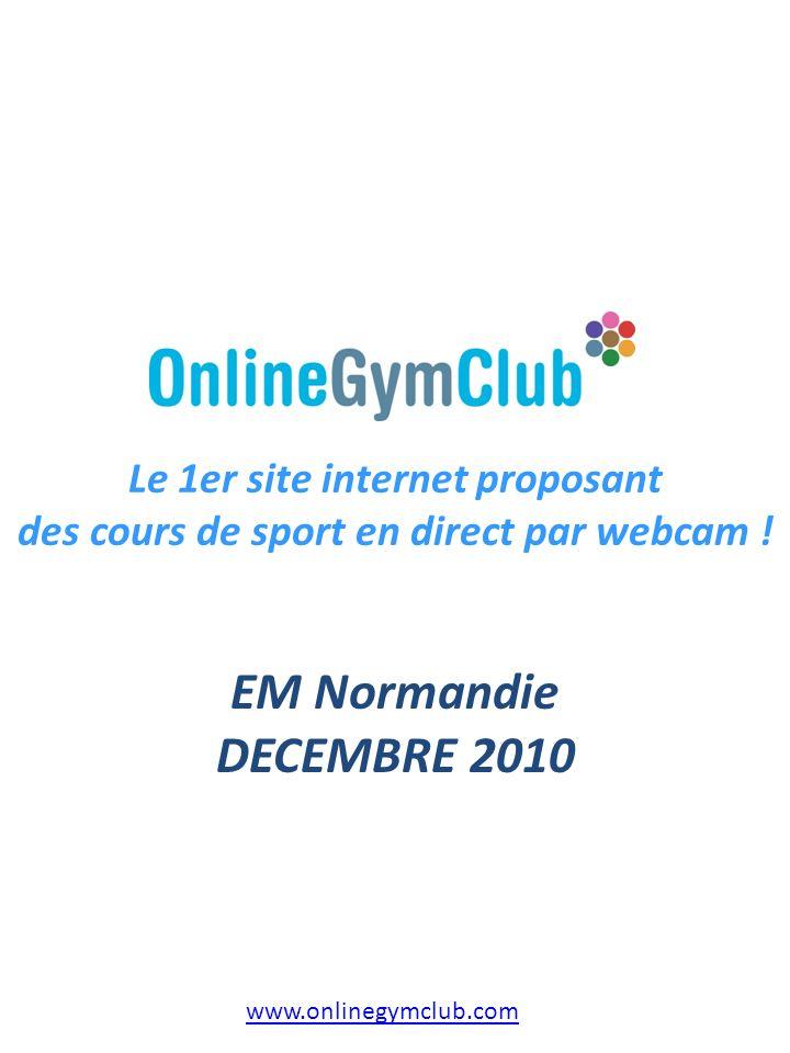 EM Normandie DECEMBRE 2010 Le 1er site internet proposant des cours de sport en direct par webcam ! www.onlinegymclub.com
