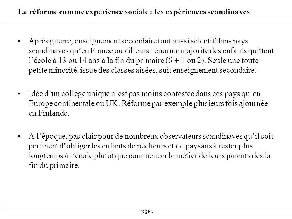 Page 6 Les expériences scandinaves La vraie spécificité scandinave : les réformes scolaires y ont été conçues en même temps que le protocole permettant dévaluer leurs effets.