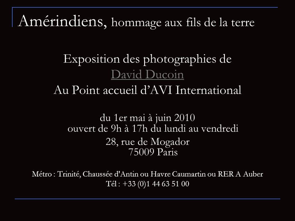 Amérindiens, hommage aux fils de la terre Exposition des photographies de David Ducoin Au Point accueil dAVI International du 1er mai à juin 2010 ouve