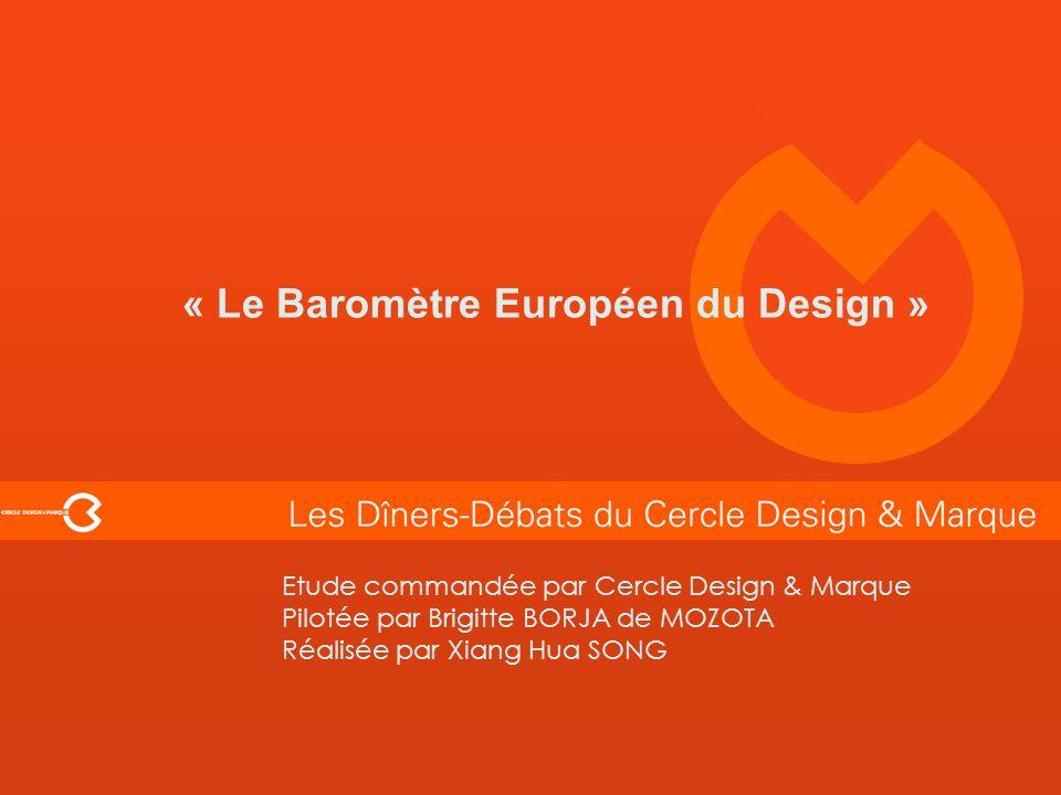 Etude commandée par Cercle Design & Marque Pilotée par Brigitte BORJA de MOZOTA Réalisée par Xiang Hua SONG « Le Baromètre Européen du Design »